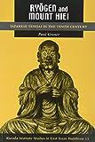 Ryōgen and Mount Hiei: Japanese Tendai in the Tenth Century (Kuroda Studies in East Asian Buddhism)