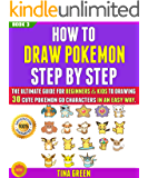 How To Draw Pokemon Step By Step: The Ultimate Guide For Beginners & Kids To Drawing 30 Cute Pokemon Go Characters In An Easy Way. (BOOK 3).