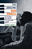 The Amazing Bud Powell: Black Genius, Jazz History, and the Challenge of Bebop (Music of the African Diaspora)
