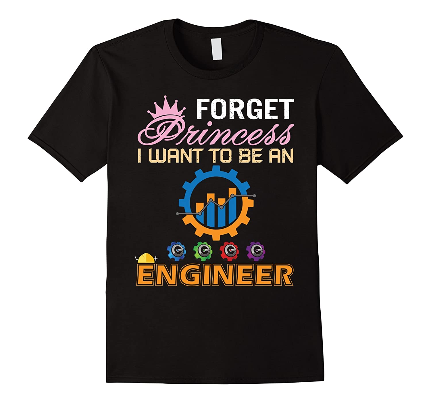 Forget princess i want to be an engineer funny t shirt for I need an engineer