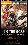 I'm the Boss Who Modified the World, Vol.1 (I'm the Boss Who Modified the World Trilogy)