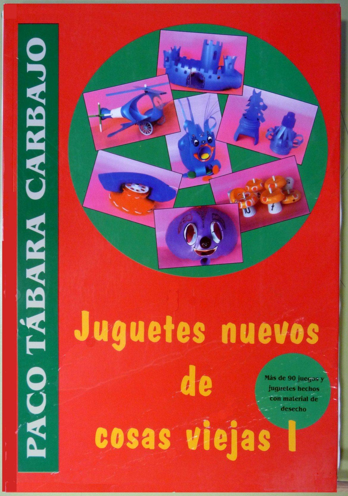 Juguetes Nuevos De Cosas Viejas I: Amazon.es: Francisco Tabara Carbajo, Ana Elena Tábara Salgado: Libros