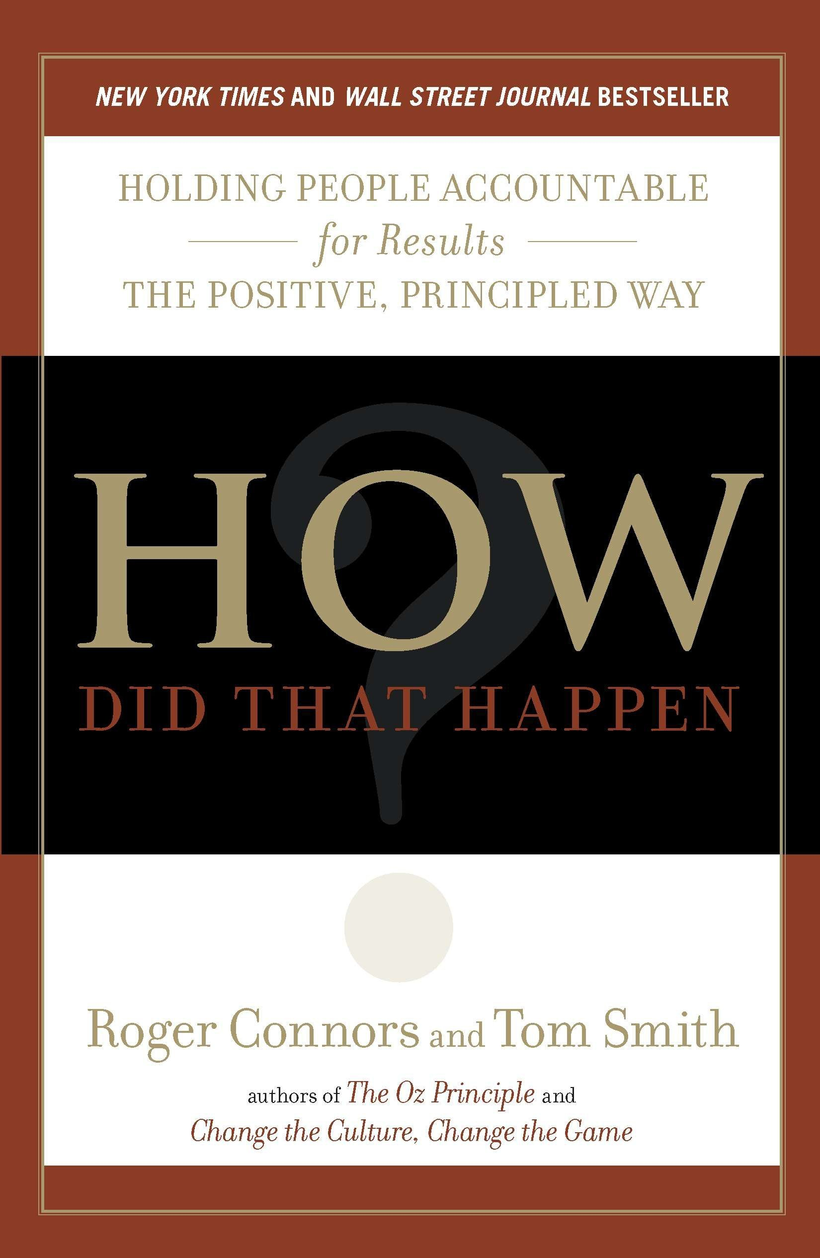 How Did That Happen?: Holding People Accountable for Results the Positive, Principled  Way: Roger Connors, Tom Smith: 8601400313701: Amazon.com: Books