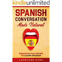 Spanish Conversation Made Natural: Engaging Dialogues to Learn Spanish (Spanish Edition)