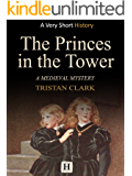 The Princes in the Tower: A Medieval Mystery (Very Short History Book 6) (English Edition)