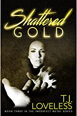 Shattered Gold (The Imperfect Metal Series Book 3) Kindle Edition