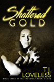 Shattered Gold (The Imperfect Metal Series Book 3)