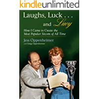 "Laughs, Luck...and Lucy: How I Came to Create the Most Popular Sitcom of All Time (with ""I LOVE LUCY's Lost Scenes"" and rare Lucille Ball audio)"