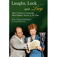 "Laughs, Luck...and Lucy: How I Came to Create the Most Popular Sitcom of All Time (with ""I LOVE LUCY's Lost Scenes"" and rare Lucille Ball audio) (English Edition)"