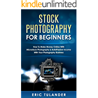 Stock Photography For Beginners: How To Make Money Online With Microstock Photography & Build Passive Income With Your… book cover