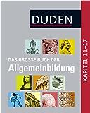 Duden - Das große Buch der Allgemeinbildung: Kapitel 11-17 (Duden Allgemeinbildung)