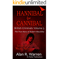 Hannibal the Cannibal: The True Story of Robert Maudsley (British Criminals Book 5)