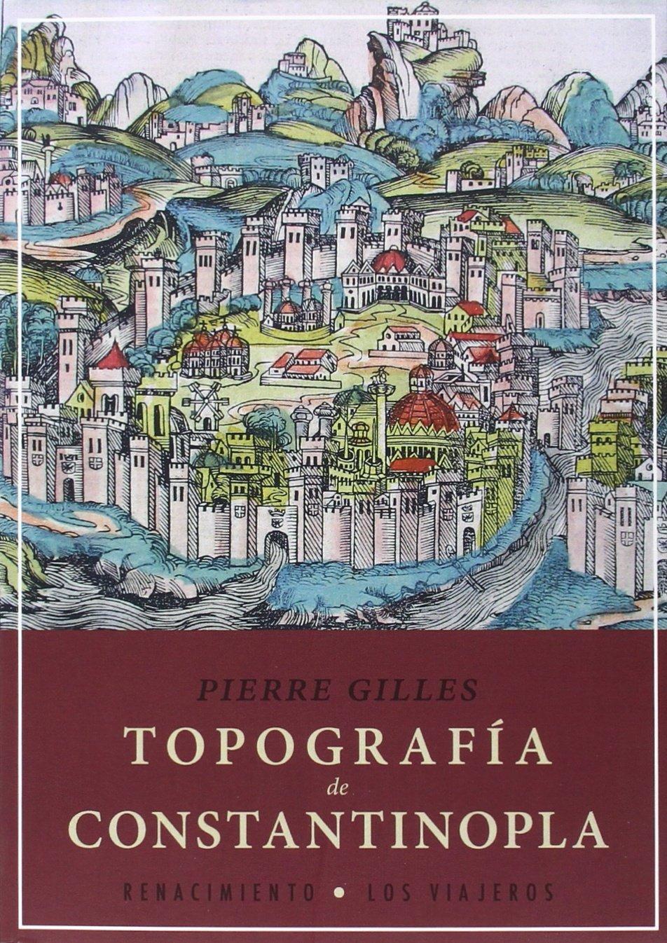 Topografía de Constantinopla (Los viajeros): Amazon.es: Pierre Gilles, Pedro Bádenas de la Peña, Miguel Ángel de Bunes Ibarra, Domingo Fernández Sanz: ...