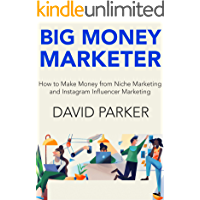 Big Money Marketer (Home Business Collection): How to Make Money from Niche Marketing and Instagram Influencer Marketing