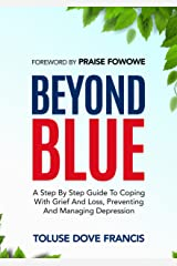 Beyond Blue: A step by step guide to coping with grief and loss, preventing and managing depression Kindle Edition