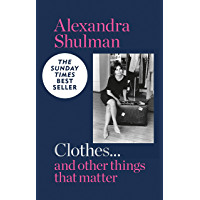 Clothes... and other things that matter: THE SUNDAY TIMES BESTSELLER A beguiling and revealing memoir from the former Editor of British Vogue