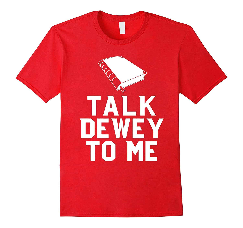 Talk Dewey To Me Librarian Book Reader Decimal System Tee-TD