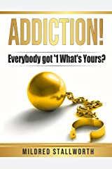 Addiction!: Everybody got '1 What's yours? Kindle Edition