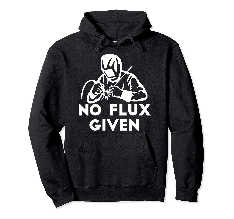 0aa1973e Funny Welder Hoodie No Flux Given Welding Dad- TPT - Best Selling T ...