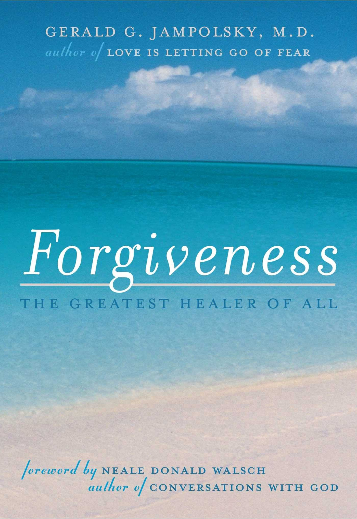 Forgiveness: The Greatest Healer Of All: Neale Donald Walsch, Gerald G  Jampolsky: 9781582700205: Amazon: Books