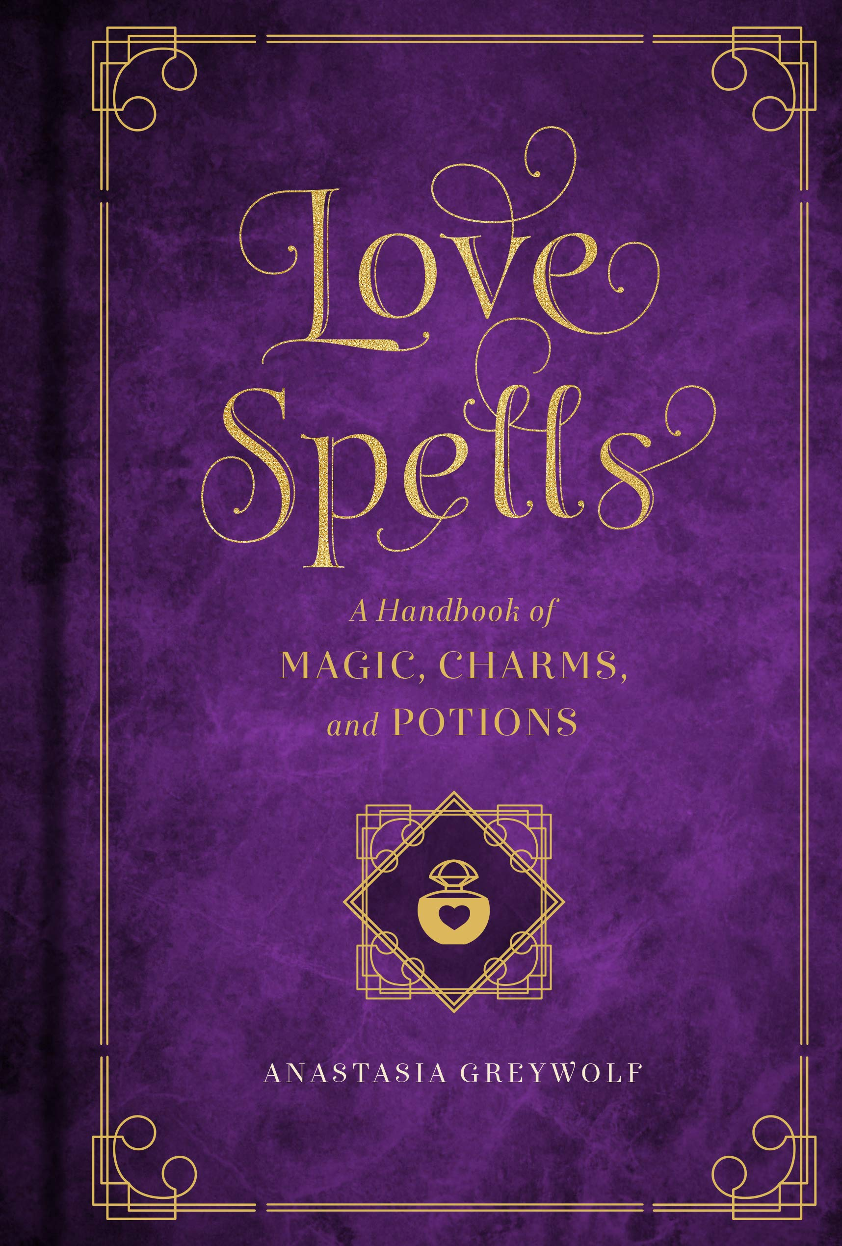 Love Spells: A Handbook of Magic, Charms, and