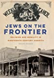 Jews on the Frontier: Religion and Mobility in Nineteenth-Century America (North American Religions)