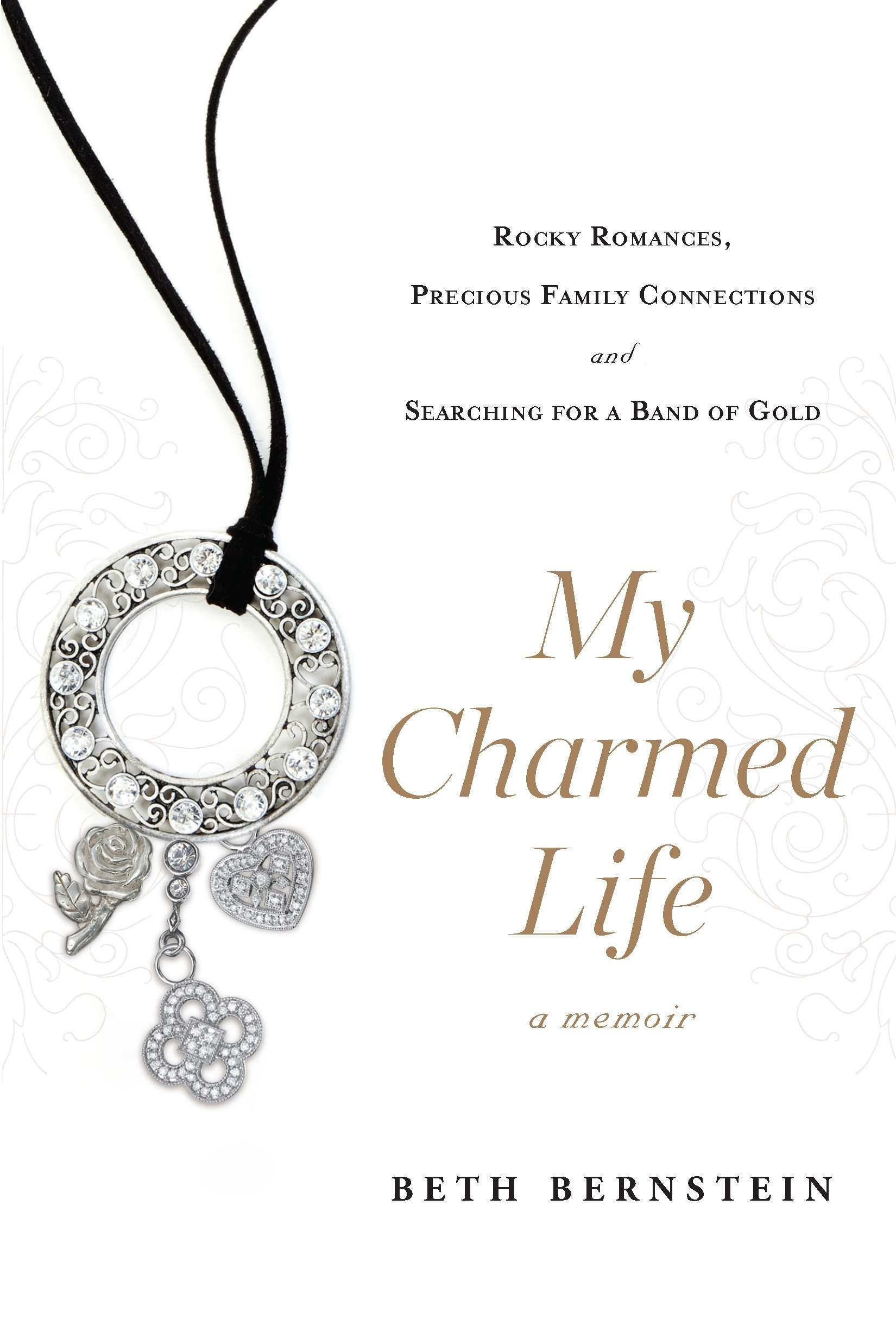 Download My Charmed Life: Rocky Romances, Precious Family Connections and Searching For a Band of Gold pdf epub