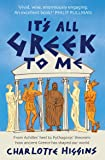 It's All Greek to Me: From Achilles' Heel to Pythagoras' Theorem: How Ancient Greece Has Shaped Our World