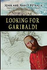 Looking for Garibaldi: Travels on Three Continents Stalking an Italian Hero Kindle Edition