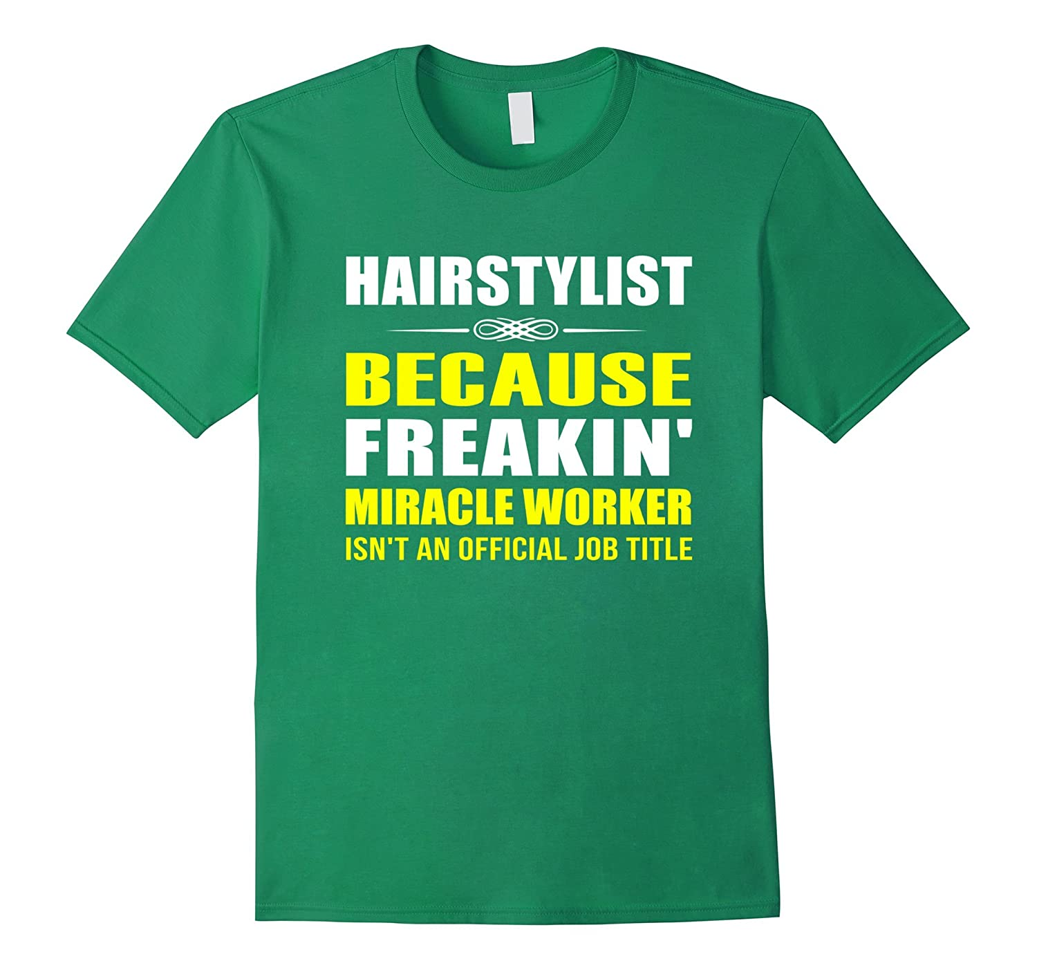 Hairstylist Because Freakin Miracle Worker Job Title T-Shirt