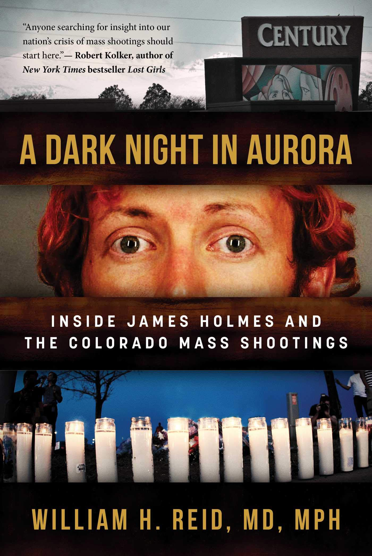 A Dark Night In Aurora Inside James Holmes And The Colorado Mass Shootings Reid Dr William H 9781510735521 Amazon Com Books