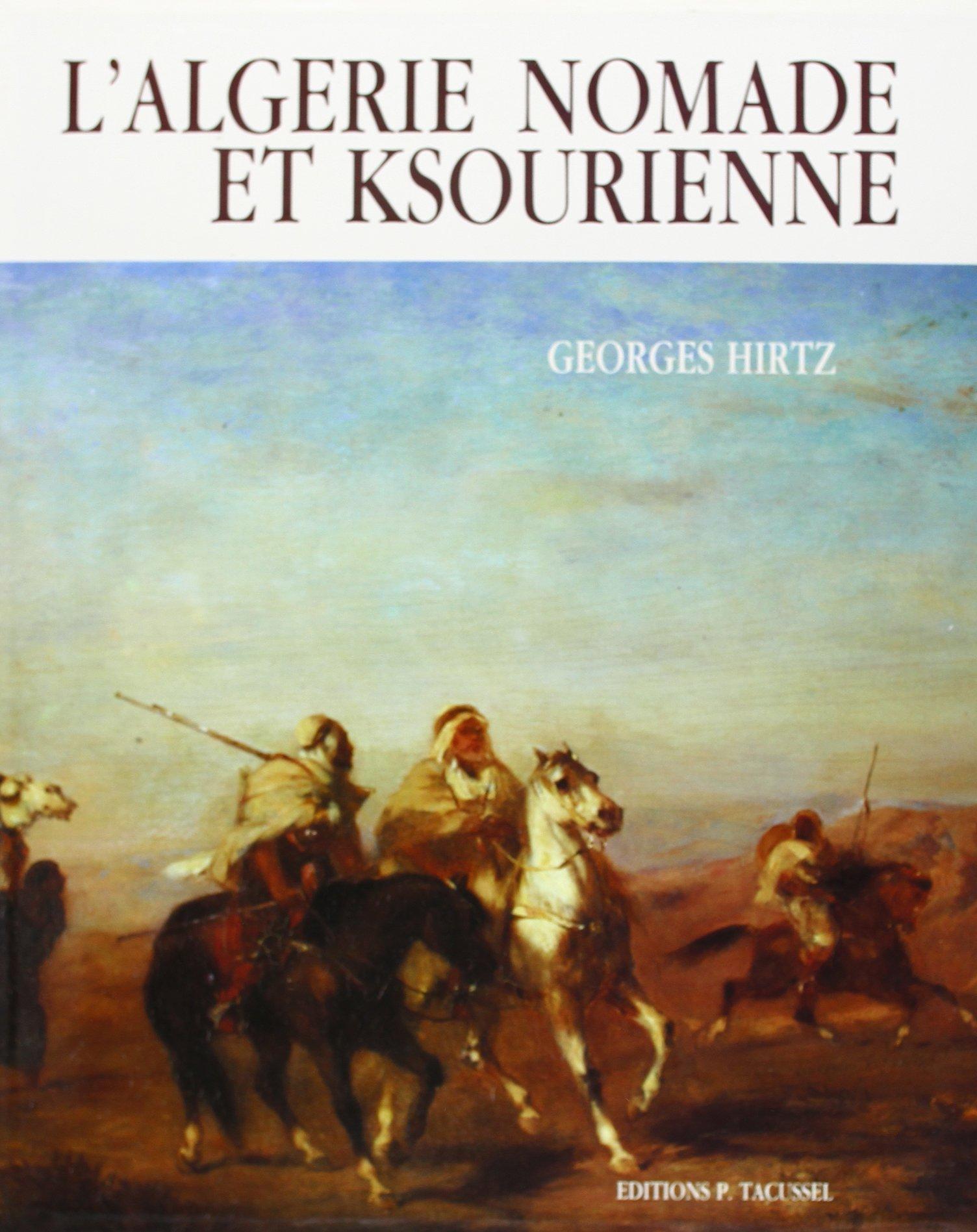 L'Algérie nomade et ksourienne, 1830-1954 (French Edition)