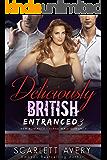 Deliciously British Part 3—Entranced: Ménage Romance (British Romance Series)