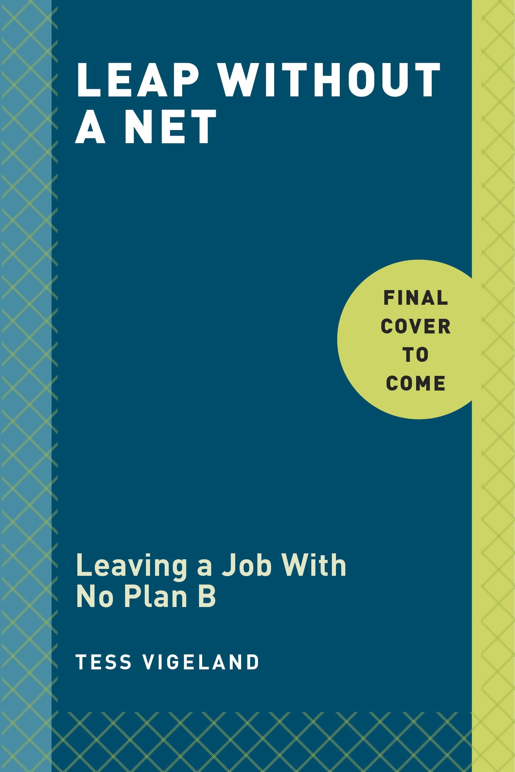Leap: Leaving a Job with No Plan B to Find the Career and Life You Really Want pdf epub
