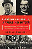 Fighting Churchill, Appeasing Hitler: Neville Chamberlain, Sir Horace Wilson, & Britain's Plight of Appeasement: 1937…