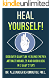 Heal Yourself!: Discover Quantum Healing Energy, Attract Miracles and Good Luck in 3 Easy Steps (English Edition)