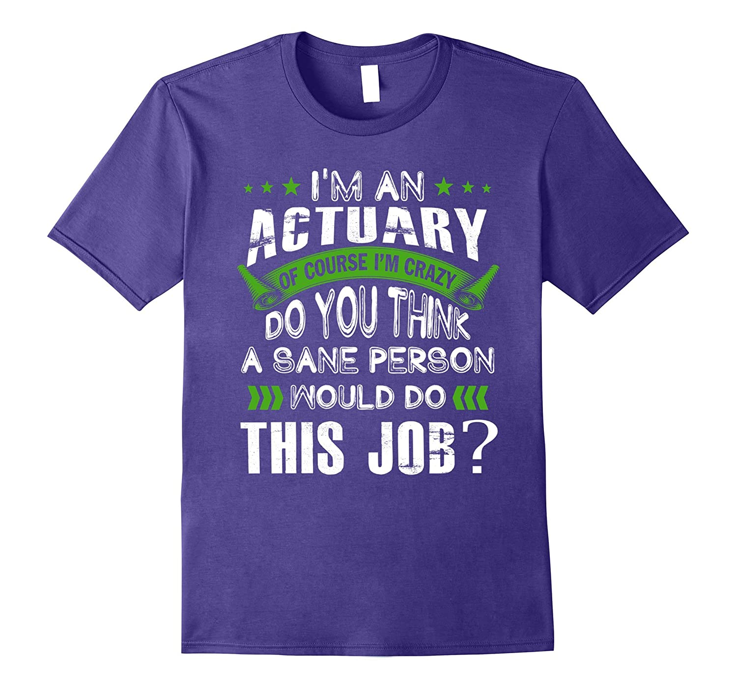ACTUARY is crazy do you think a sane person would this job-TJ