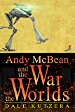 Andy McBean and the War of the Worlds (The Amazing Adventures of Andy McBean Book 1)