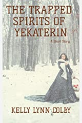 The Trapped Spirits of Yekaterin Kindle Edition