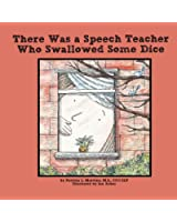 There Was a Speech Teacher Who Swallowed Some Dice