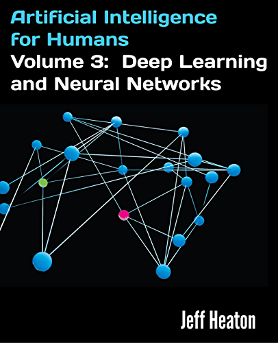 Artificial Intelligence for Humans; Volume 3: Deep Learning and Neural Networks