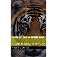 You've Got This! No Matter What!: 6 Steps to Reinvent Your Life! (English Edition)