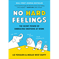 No Hard Feelings: The Secret Power of Embracing Emotions at Work (English Edition)