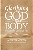 Glorifying God in Your Body: Whose Is It - Yours or His?