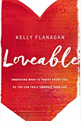 Loveable: Embracing What Is Truest About You, So You Can Truly Embrace Your Life Kindle Edition