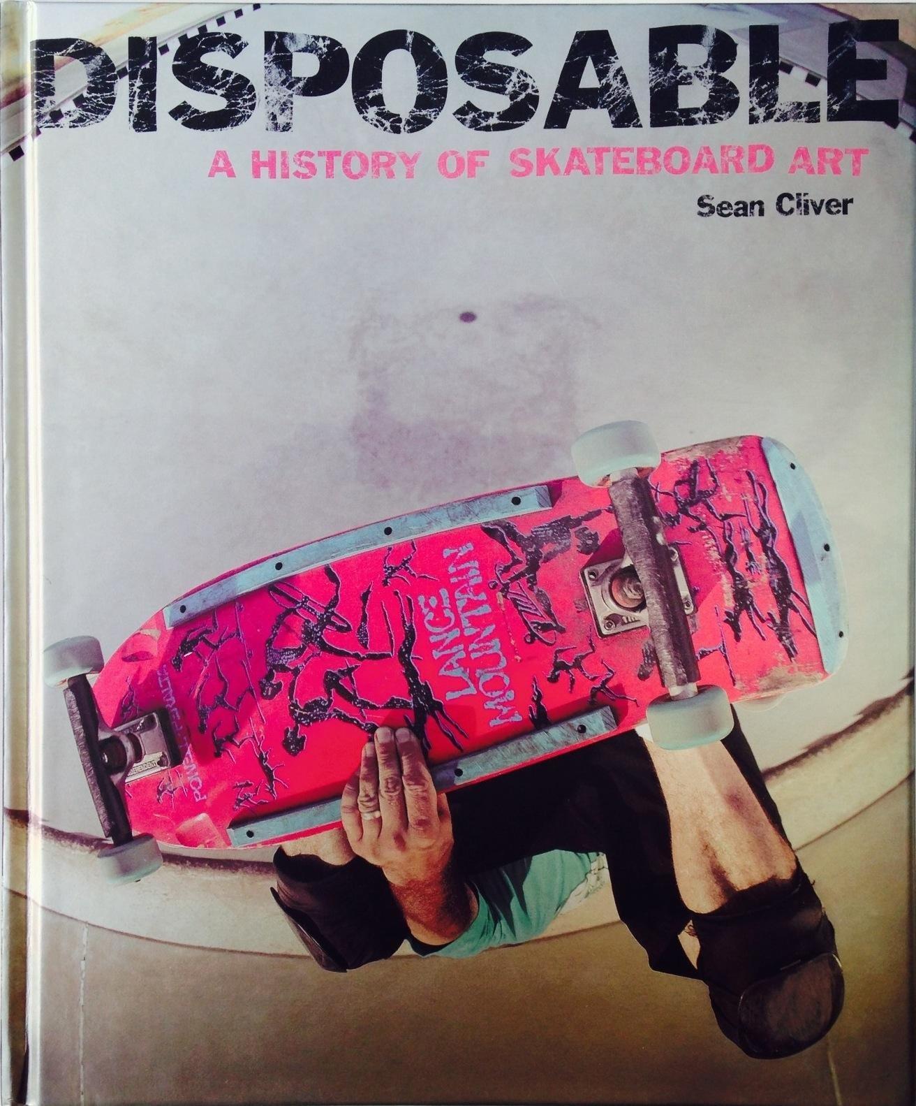 Disposable a History of Skateboard Art por Sean Cliver