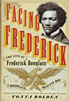 Facing Frederick: The Life Of Frederick Douglass
