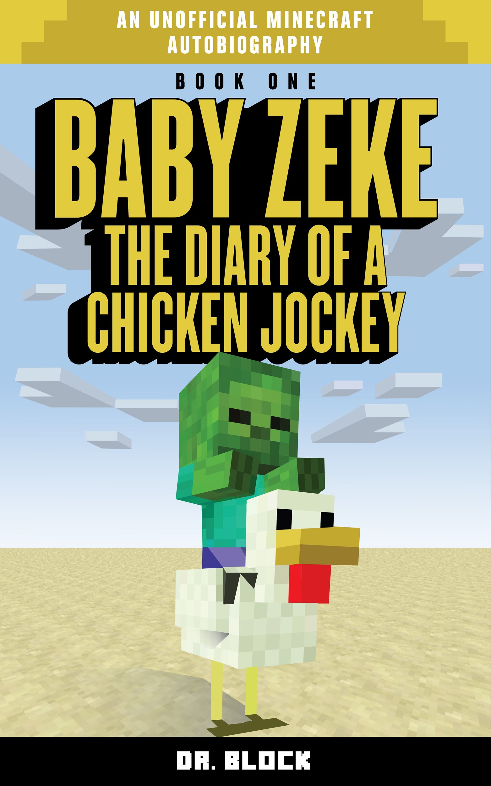 Baby Zeke  The Diary Of A Chicken Jockey  An Unofficial Minecraft Autobiography   Baby Zeke  The Diary Of A Jockey Book 1   English Edition