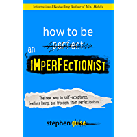 How to Be an Imperfectionist: The New Way to Self-Acceptance, Fearless Living, and Freedom from Perfectionism (English…