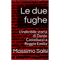 Le due fughe: L'indicibile storia di Dante Castellucci a Reggio Emilia (Il violino e la Mauser Vol. 1)